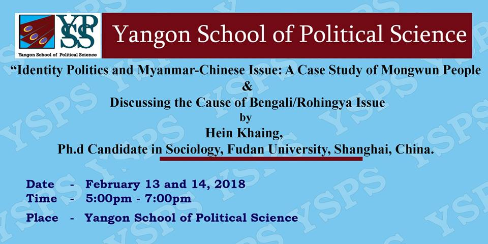 Identity Politics and Myanmar-Chinese Issue: A case Study of Mongwun People & Discussing the cause of Bangali / Rohingya Issue